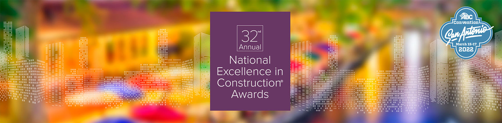 Banner with the words 32nd National Excellence in Construction Awards, ABC San Antonio Convention March 15-17 2022